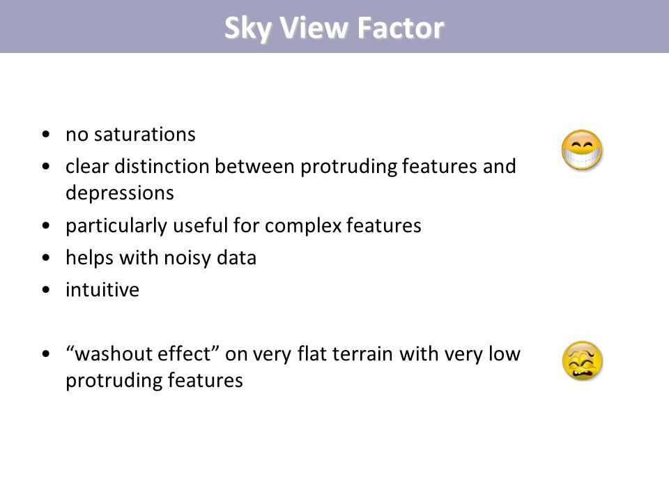 Sky View Factor no saturations clear distinction between protruding features and depressions particularly useful for complex features helps with noisy