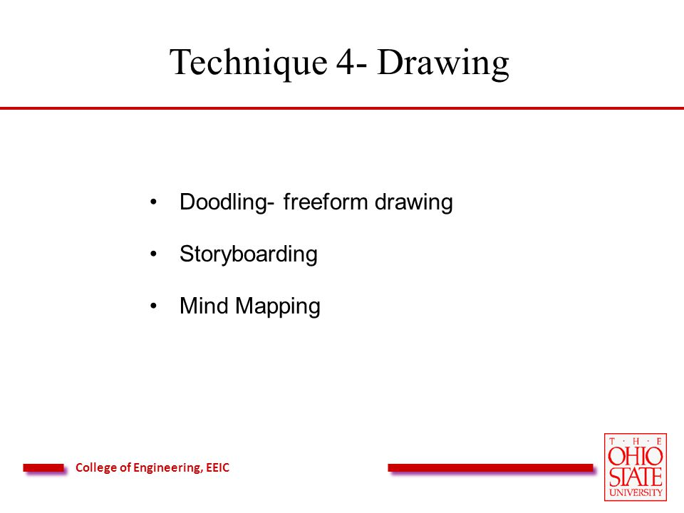 College of Engineering, EEIC Technique 4- Drawing Doodling- freeform drawing Storyboarding Mind Mapping