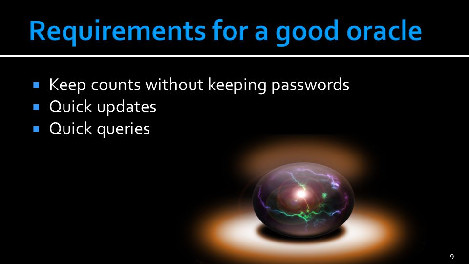 Keep counts without keeping passwords Quick updates Quick queries 9