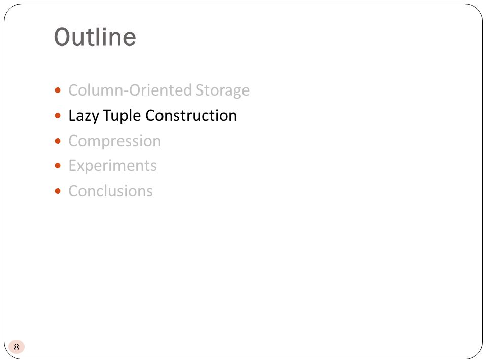 Outline Column-Oriented Storage Lazy Tuple Construction Compression Experiments Conclusions 8