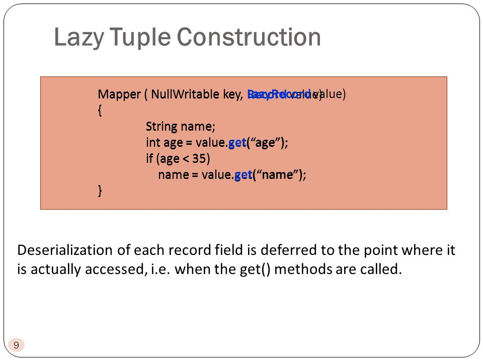 Lazy Tuple Construction Deserialization of each record field is deferred to the point where it is actually accessed, i.e.