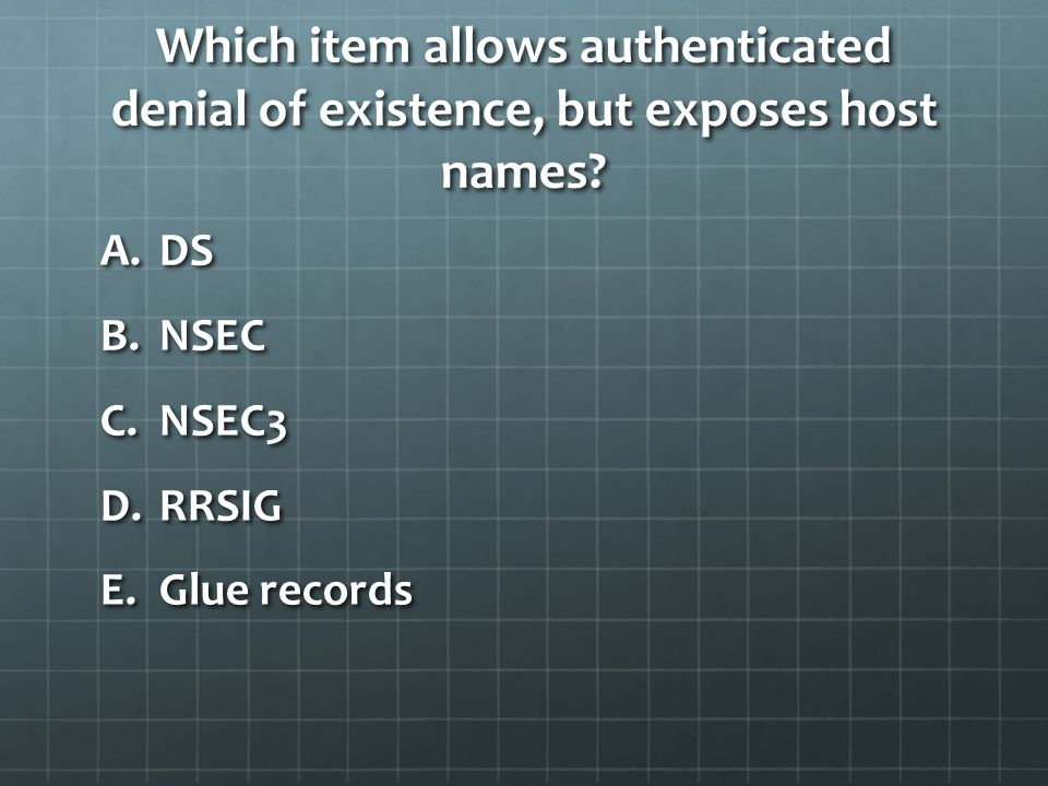 Which item allows authenticated denial of existence, but exposes host names.