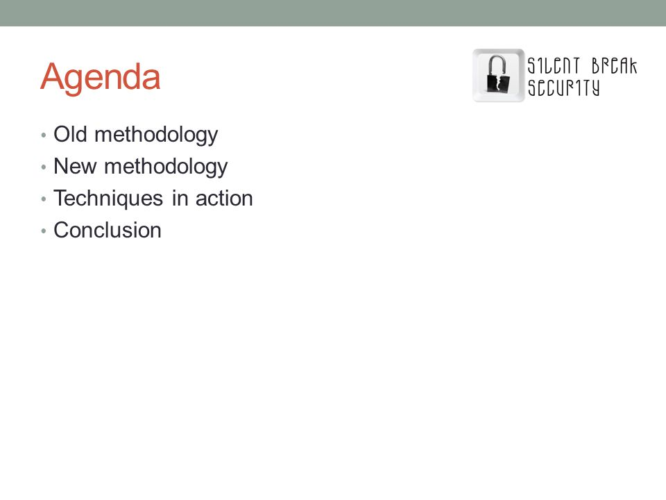 Agenda Old methodology New methodology Techniques in action Conclusion
