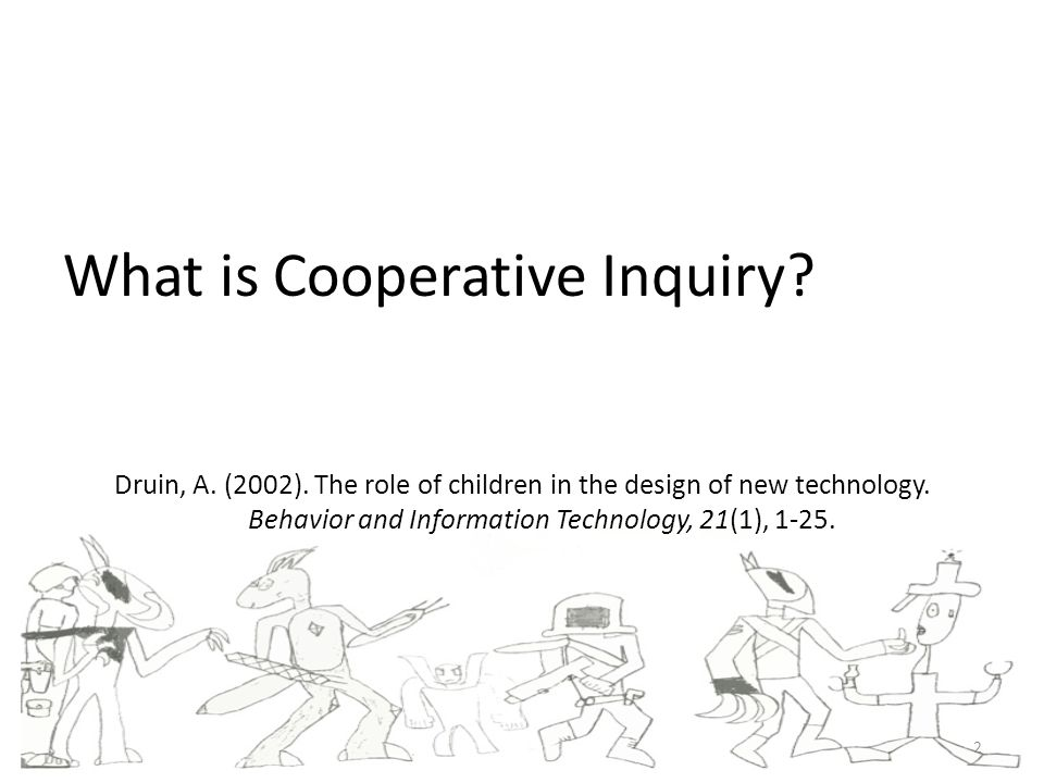 What is Cooperative Inquiry. Druin, A. (2002).