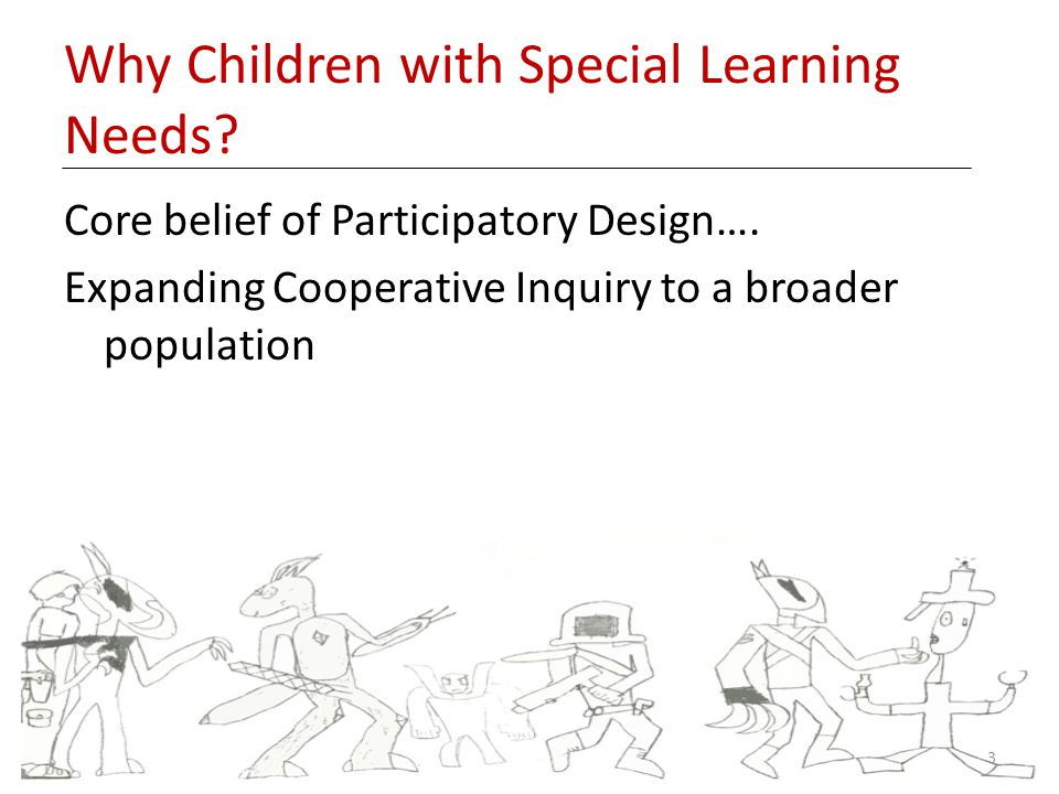 Why Children with Special Learning Needs. Core belief of Participatory Design….
