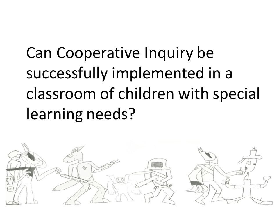 Can Cooperative Inquiry be successfully implemented in a classroom of children with special learning needs.