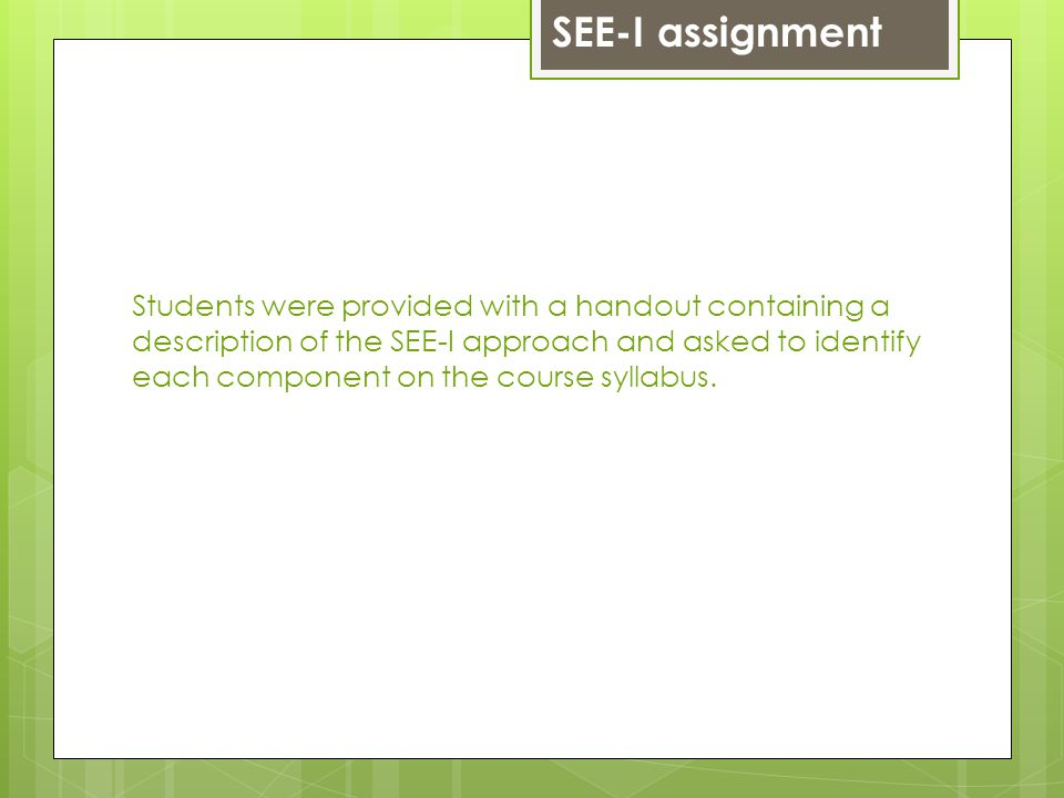 Students were provided with a handout containing a description of the SEE-I approach and asked to identify each component on the course syllabus.
