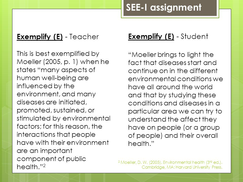 SEE-I assignment Exemplify (E) - Student Moeller brings to light the fact that diseases start and continue on in the different environmental conditions we have all around the world and that by studying these conditions and diseases in a particular area we can try to understand the affect they have on people (or a group of people) and their overall health.