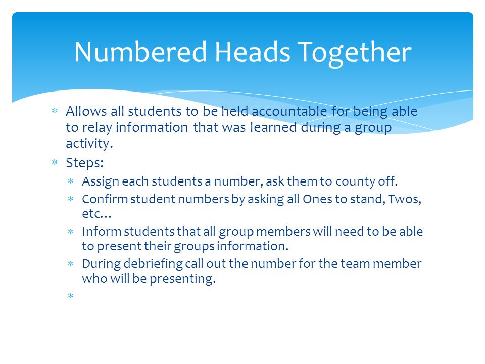 Allows all students to be held accountable for being able to relay information that was learned during a group activity. Steps: Assign each students a