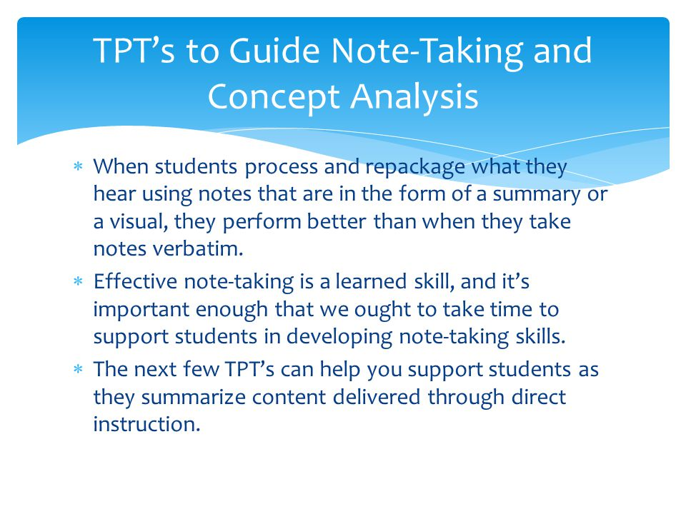 When students process and repackage what they hear using notes that are in the form of a summary or a visual, they perform better than when they take