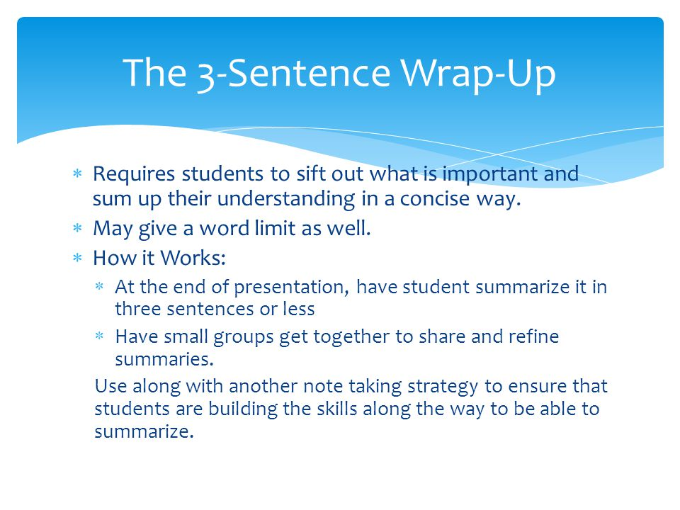 Requires students to sift out what is important and sum up their understanding in a concise way. May give a word limit as well. How it Works: At the e