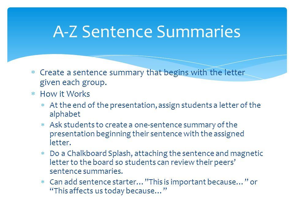 Create a sentence summary that begins with the letter given each group. How it Works At the end of the presentation, assign students a letter of the a