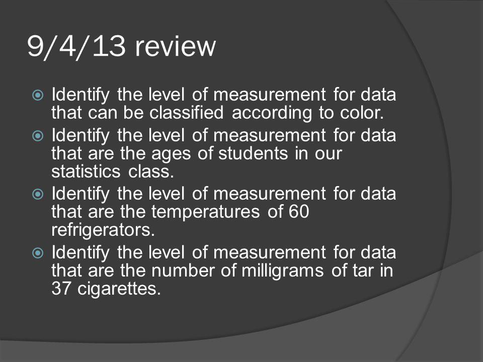 9/4/13 review Identify the level of measurement for data that can be classified according to color.