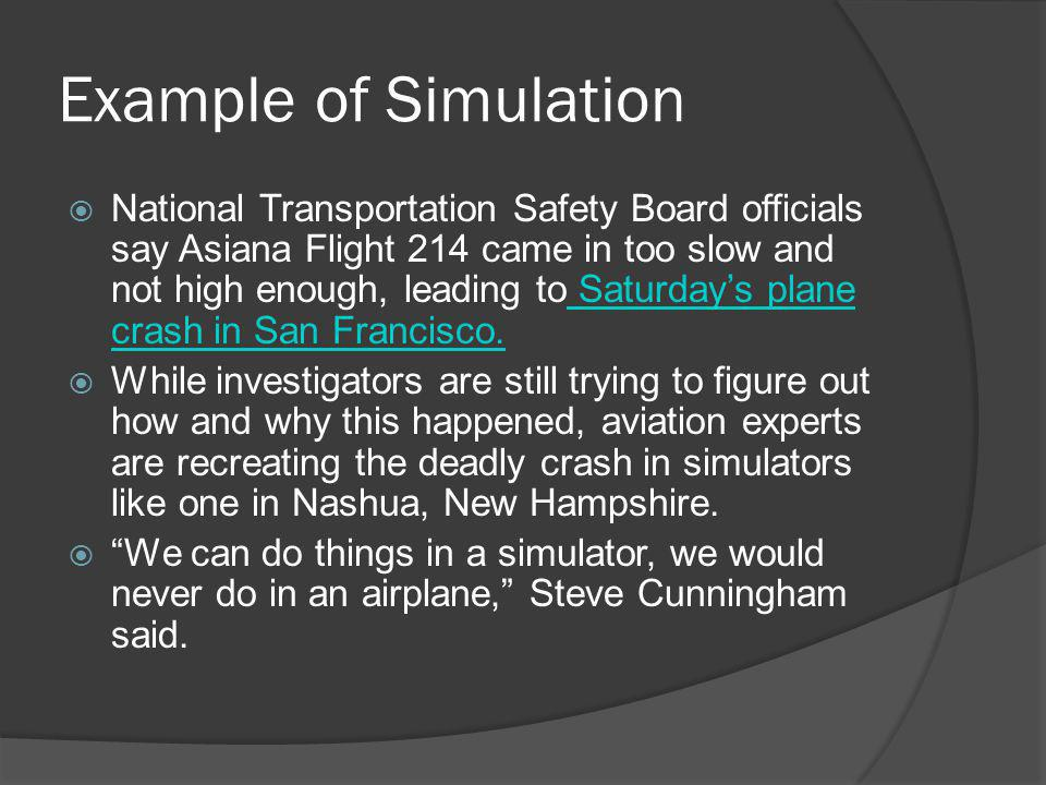 Example of Simulation National Transportation Safety Board officials say Asiana Flight 214 came in too slow and not high enough, leading to Saturdays plane crash in San Francisco.