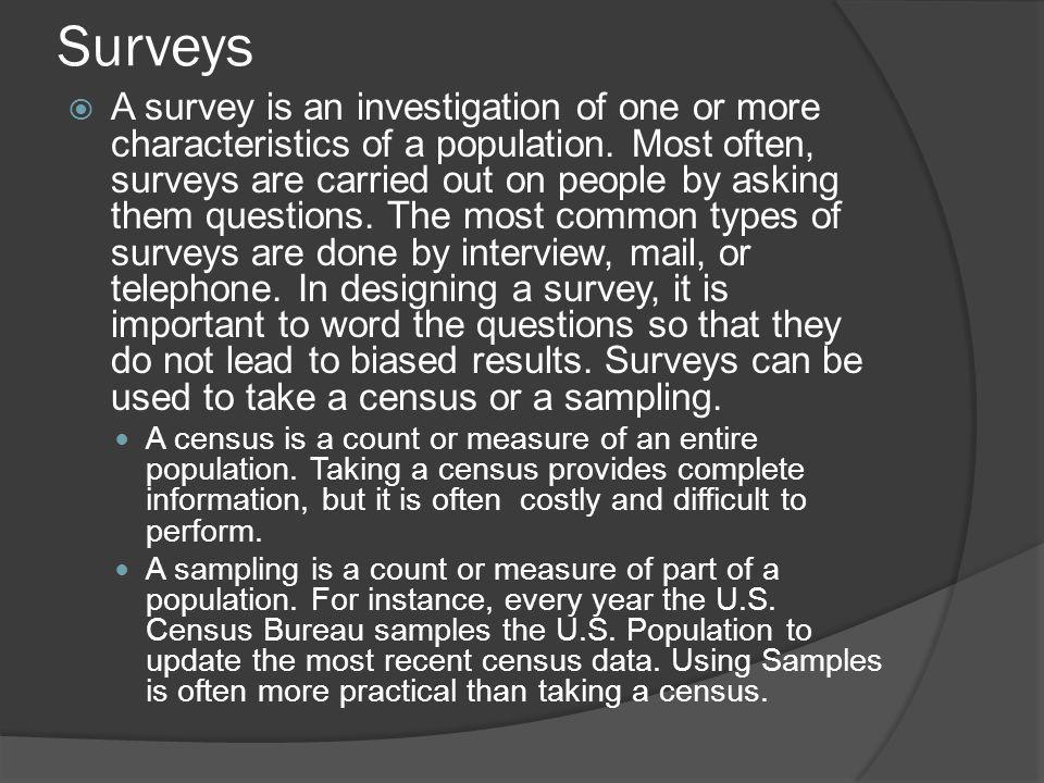 Surveys A survey is an investigation of one or more characteristics of a population.