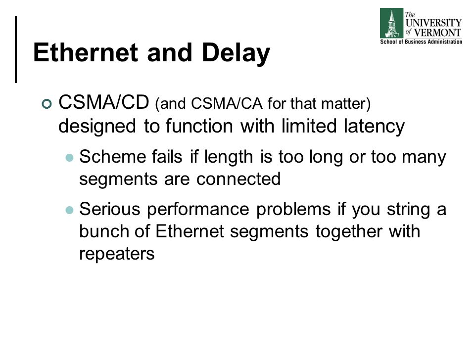 Ethernet and Delay CSMA/CD (and CSMA/CA for that matter) designed to function with limited latency Scheme fails if length is too long or too many segm