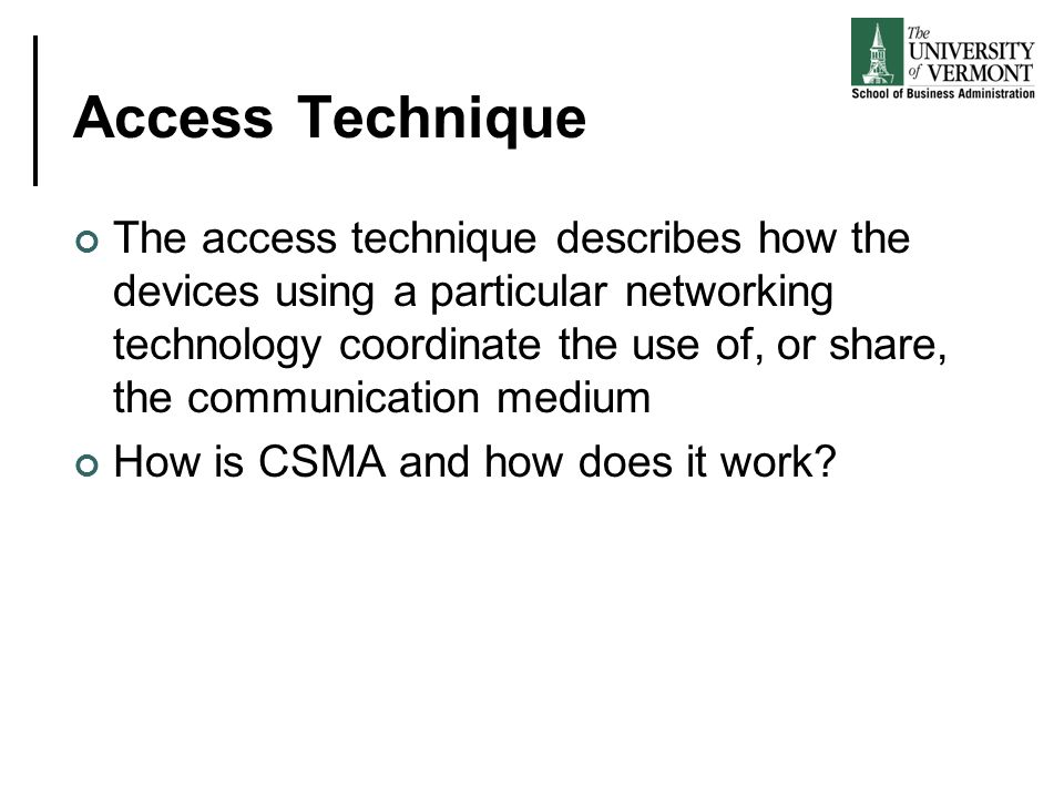 Access Technique The access technique describes how the devices using a particular networking technology coordinate the use of, or share, the communic