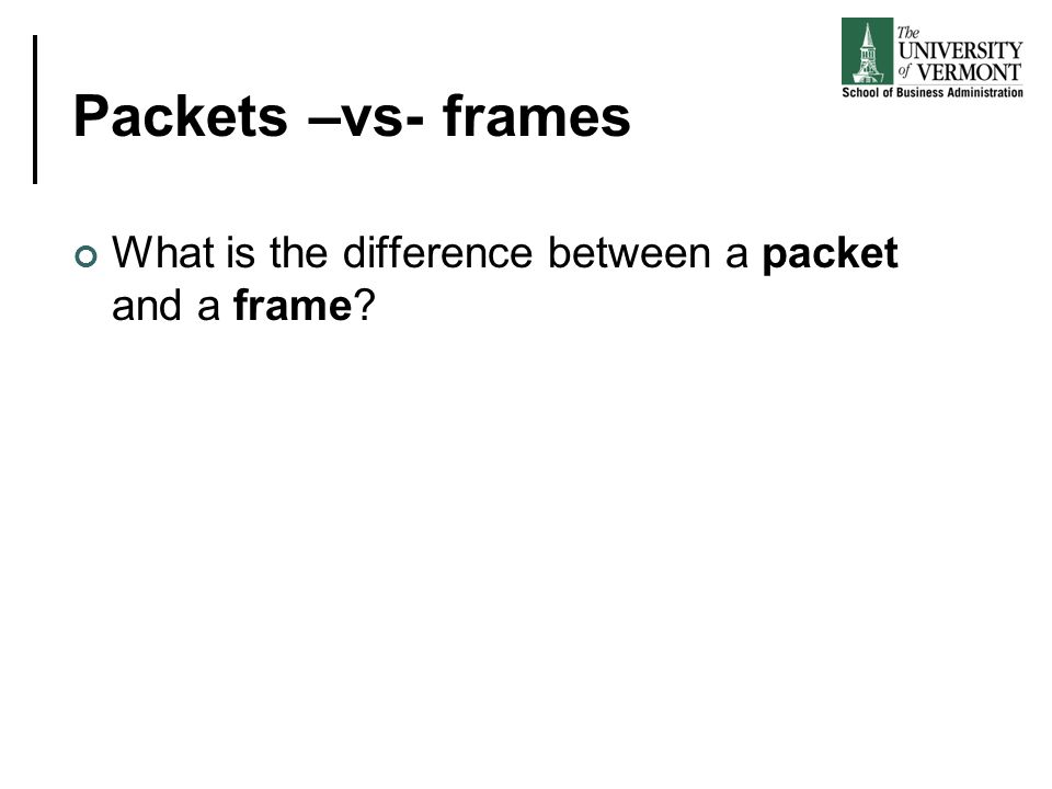 Packets –vs- frames What is the difference between a packet and a frame?