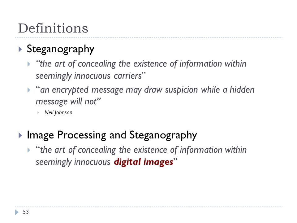 53 Definitions Steganography the art of concealing the existence of information within seemingly innocuous carriers an encrypted message may draw susp