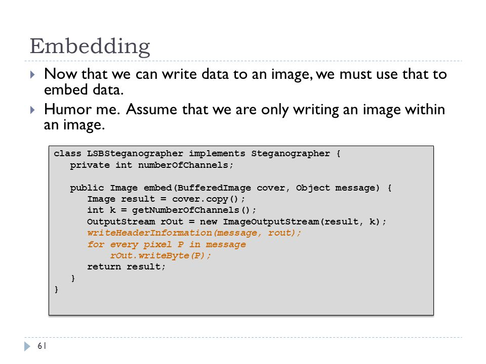 Embedding Now that we can write data to an image, we must use that to embed data. Humor me. Assume that we are only writing an image within an image.