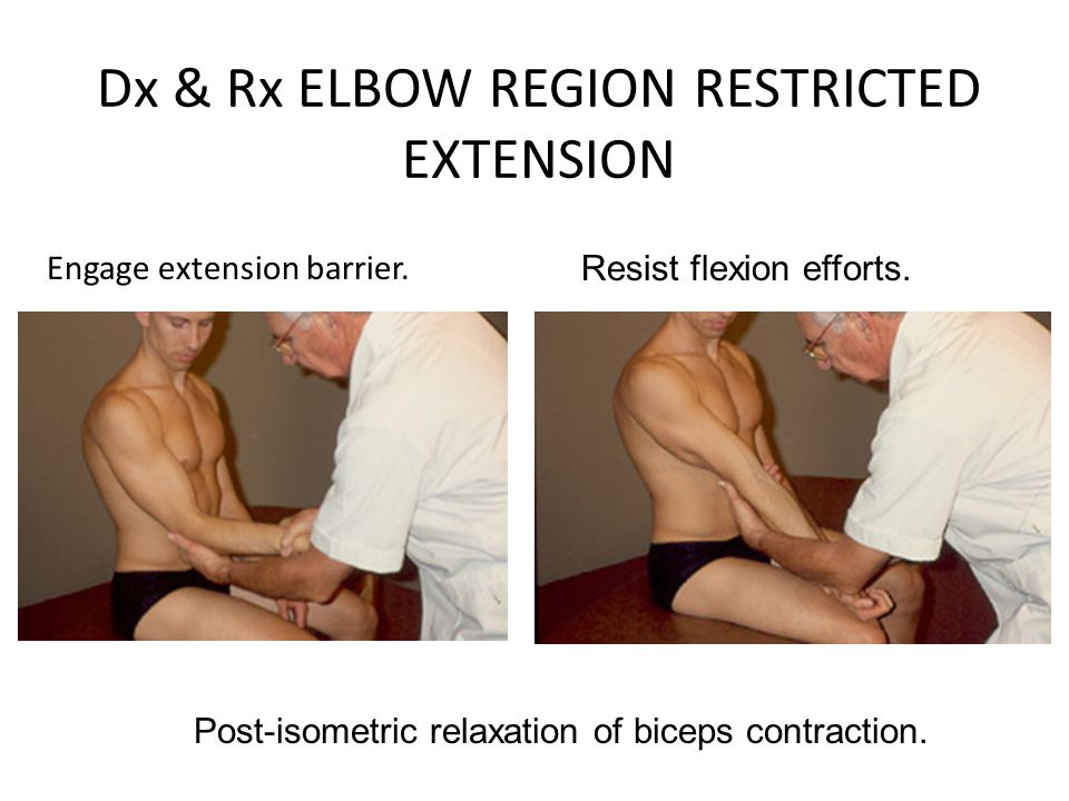 Dx & Rx ELBOW REGION RESTRICTED EXTENSION Engage extension barrier. Resist flexion efforts. Post-isometric relaxation of biceps contraction.