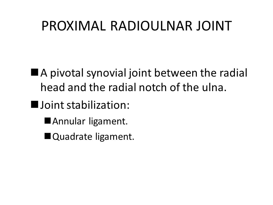 PROXIMAL RADIOULNAR JOINT A pivotal synovial joint between the radial head and the radial notch of the ulna. Joint stabilization: Annular ligament. Qu