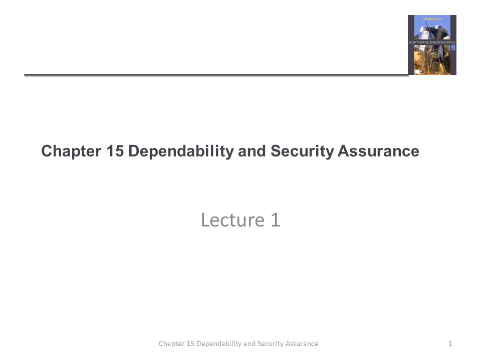 Chapter 15 Dependability and Security Assurance Lecture 1 1Chapter 15 Dependability and Security Assurance
