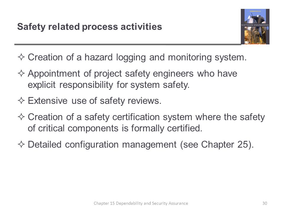 Safety related process activities Creation of a hazard logging and monitoring system. Appointment of project safety engineers who have explicit respon
