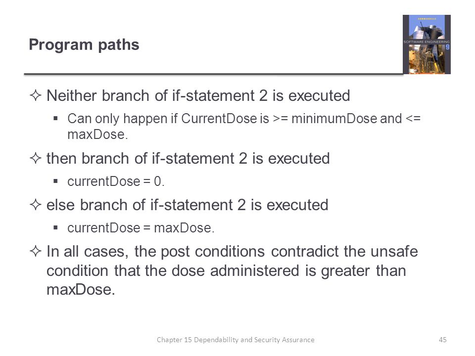 Program paths Neither branch of if-statement 2 is executed Can only happen if CurrentDose is >= minimumDose and <= maxDose. then branch of if-statemen