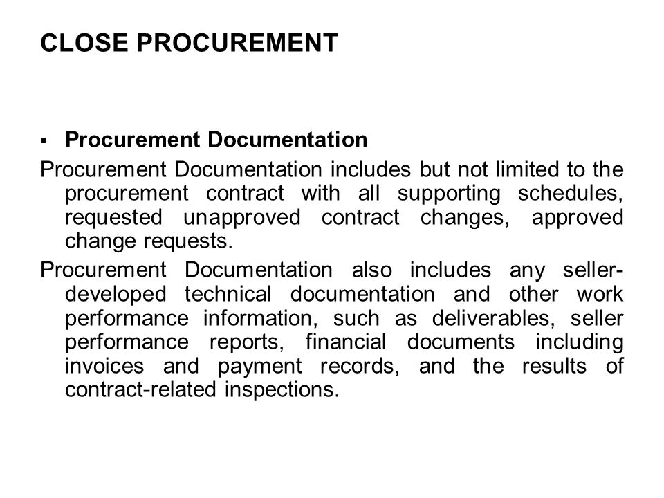 CLOSE PROCUREMENT Procurement Documentation Procurement Documentation includes but not limited to the procurement contract with all supporting schedul