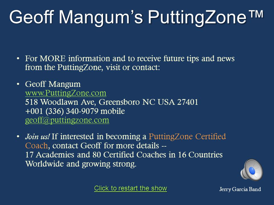 Geoff Mangums PuttingZone For MORE information and to receive future tips and news from the PuttingZone, visit or contact: Geoff Mangum www.PuttingZon