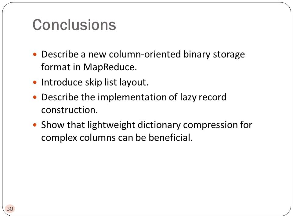 Conclusions Describe a new column-oriented binary storage format in MapReduce.