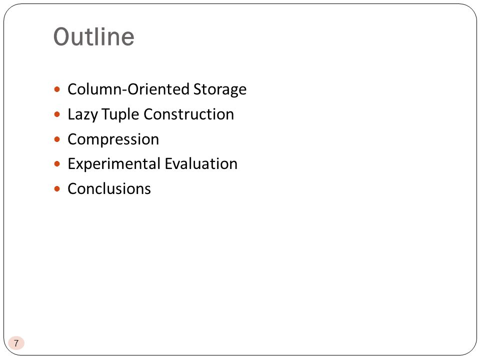 Outline Column-Oriented Storage Lazy Tuple Construction Compression Experimental Evaluation Conclusions 7