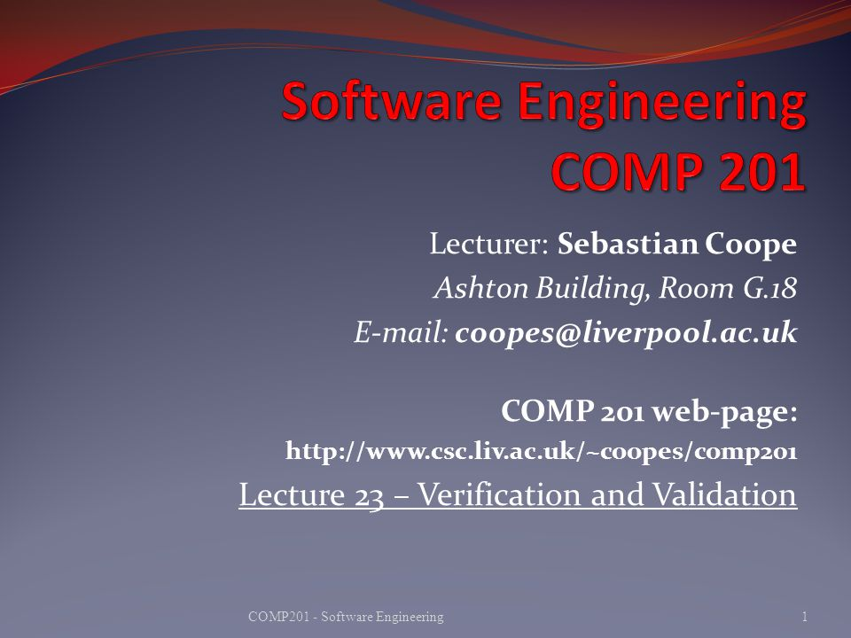 Verification and Validation Ensuring that a software system meets a user s needs 2COMP201 - Software Engineering