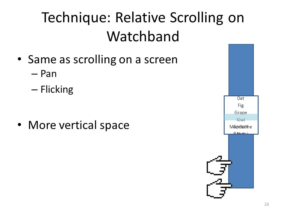 Technique: Relative Scrolling on Watchband Same as scrolling on a screen – Pan – Flicking More vertical space 26 Apricot Banana Cherry Dat Fig Grape Kiwi Mandarine Nut Orange Peanut Watermelon Apricot Banana Cherry Dat Fig Grape Kiwi Mandarine Nut Orange Peanut Watermelon