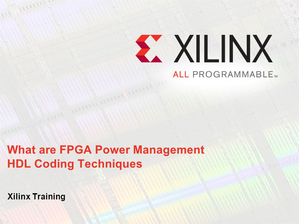 What are FPGA Power Management HDL Coding Techniques Xilinx Training