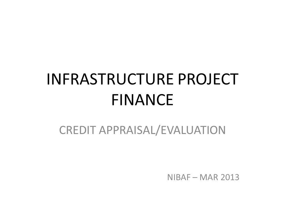 INFRASTRUCTURE PROJECT FINANCE CREDIT APPRAISAL/EVALUATION NIBAF – MAR 2013