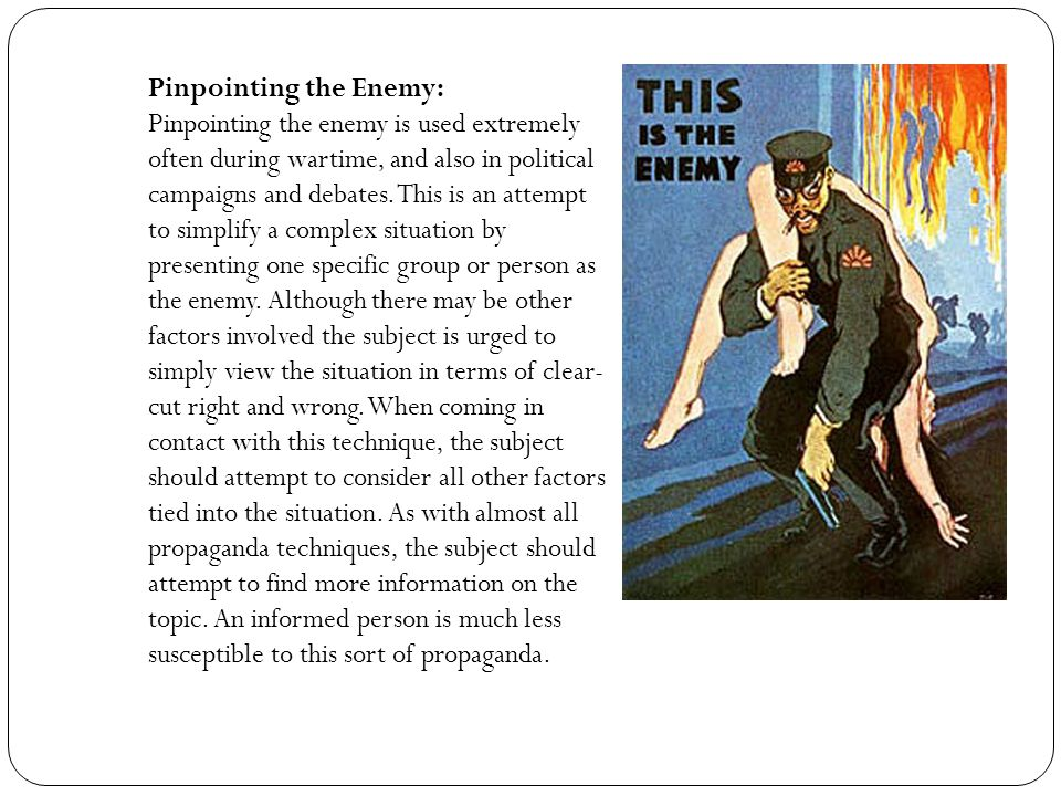 Pinpointing the Enemy: Pinpointing the enemy is used extremely often during wartime, and also in political campaigns and debates.