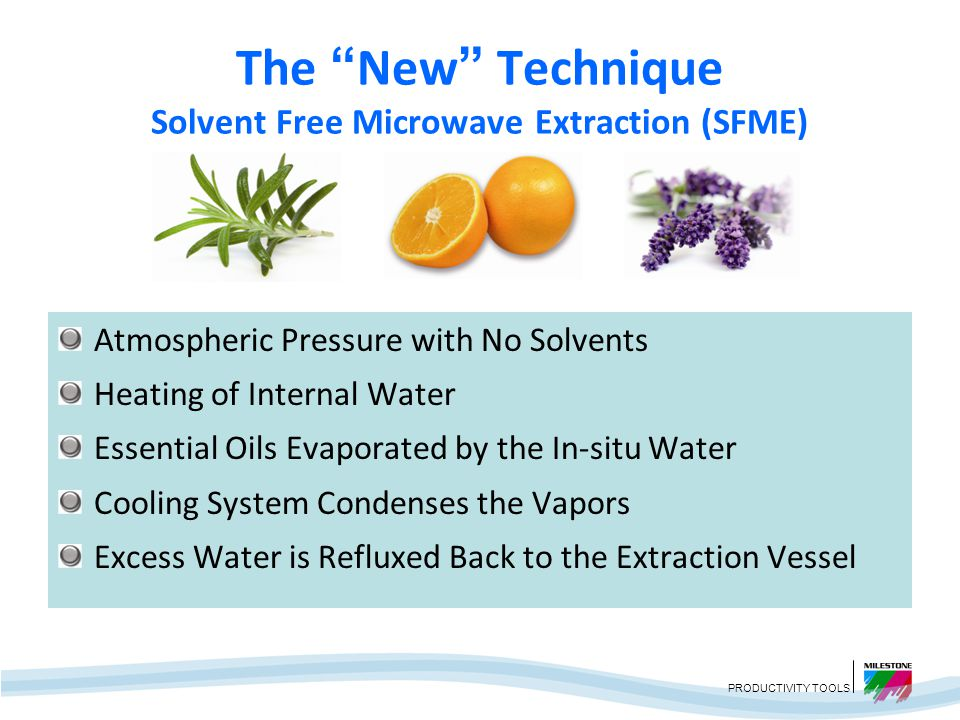 PRODUCTIVITY TOOLS Shorter Extraction Times Extraction of Essential Oils from Aromatic Herbs* * Solvent-free microwave extraction of essential oils from aromatic herbs: comparison with conventional hydro-distillation.
