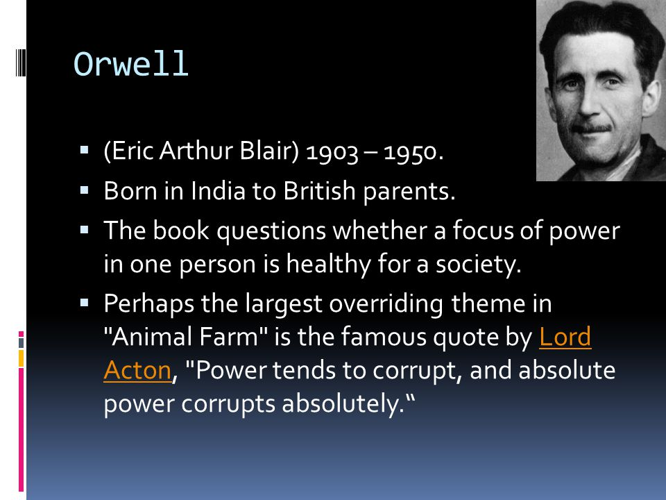 Orwell (Eric Arthur Blair) 1903 – 1950. Born in India to British parents.