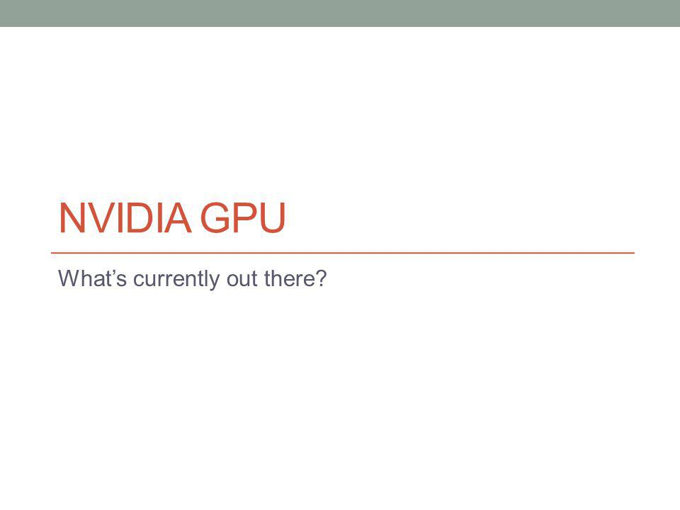 NVIDIA GPU Whats currently out there?