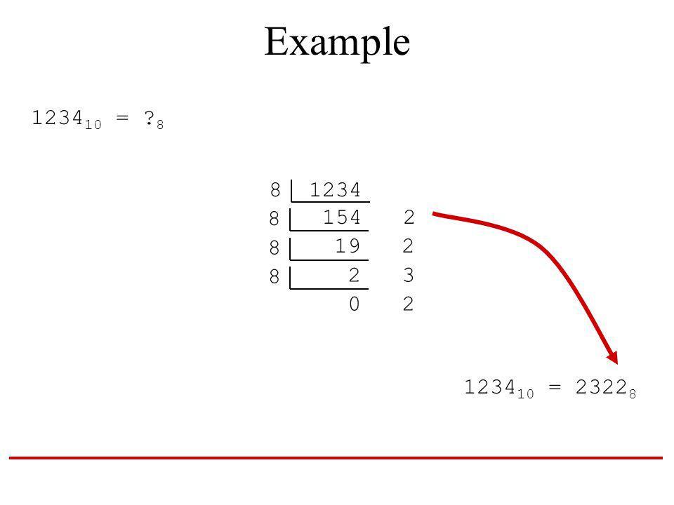 Example 1234 10 = 8 8 1234 154 2 8 19 2 8 2 3 8 0 2 1234 10 = 2322 8