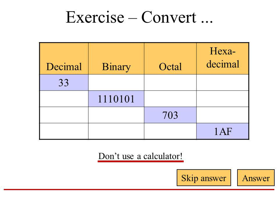 Exercise – Convert... Dont use a calculator.