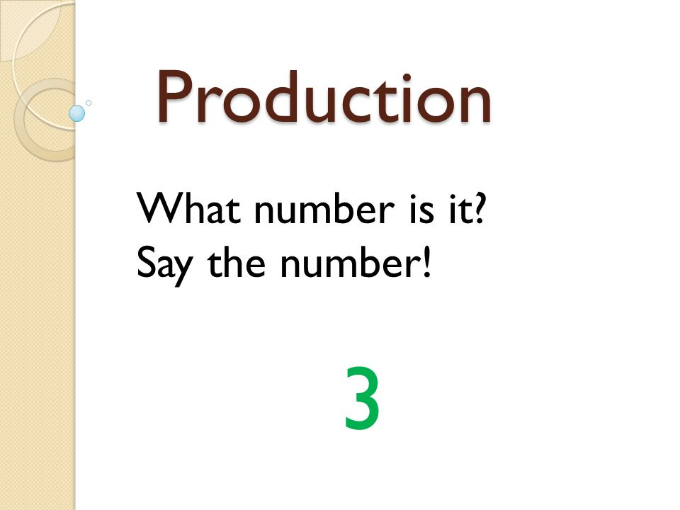 Production What number is it? Say the number! 3