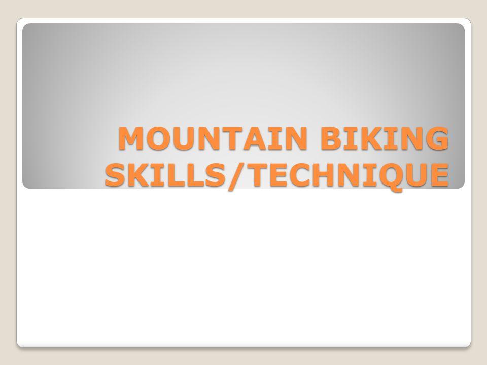 MOUNTAIN BIKING SKILLS/TECHNIQUE