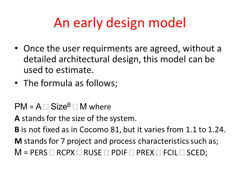 An early design model Once the user requirments are agreed, without a detailed architectural design, this model can be used to estimate.