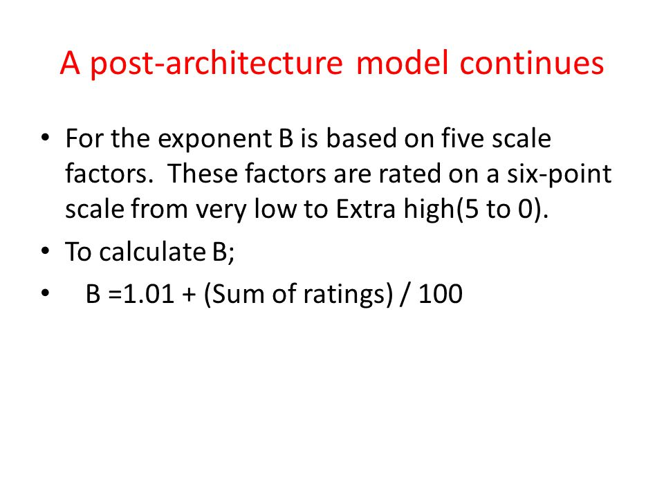 A post-architecture model continues For the exponent B is based on five scale factors.