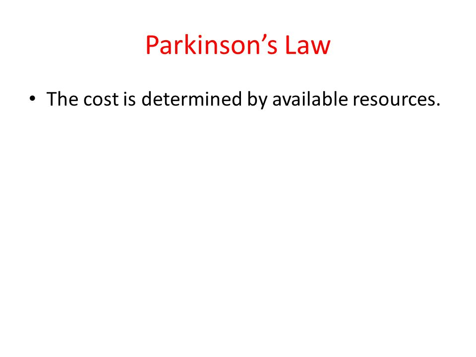 Parkinsons Law The cost is determined by available resources.