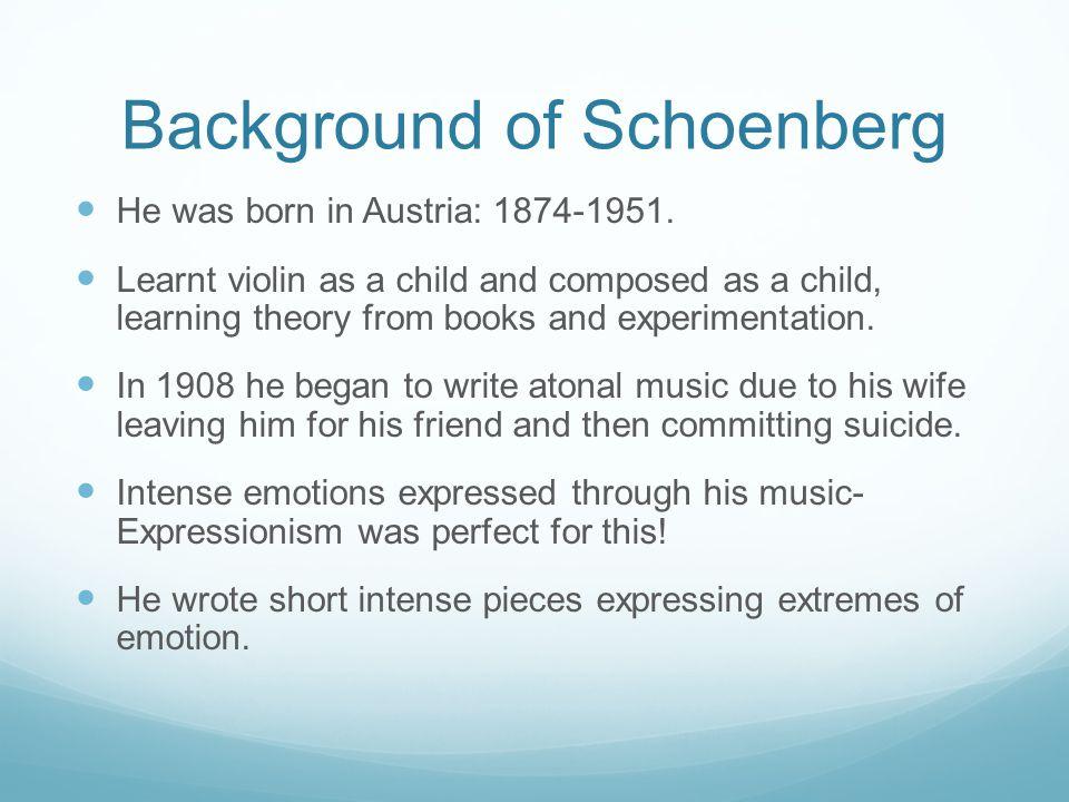 Background of Schoenberg He was born in Austria: 1874-1951.