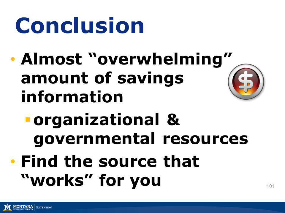 101 Conclusion Almost overwhelming amount of savings information organizational & governmental resources Find the source that works for you